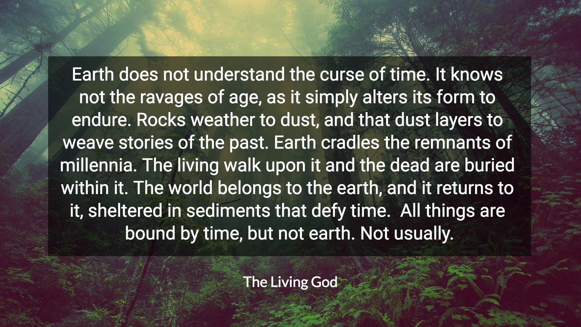 earth does not understand the curse of time it knows not the ravages of age as it...