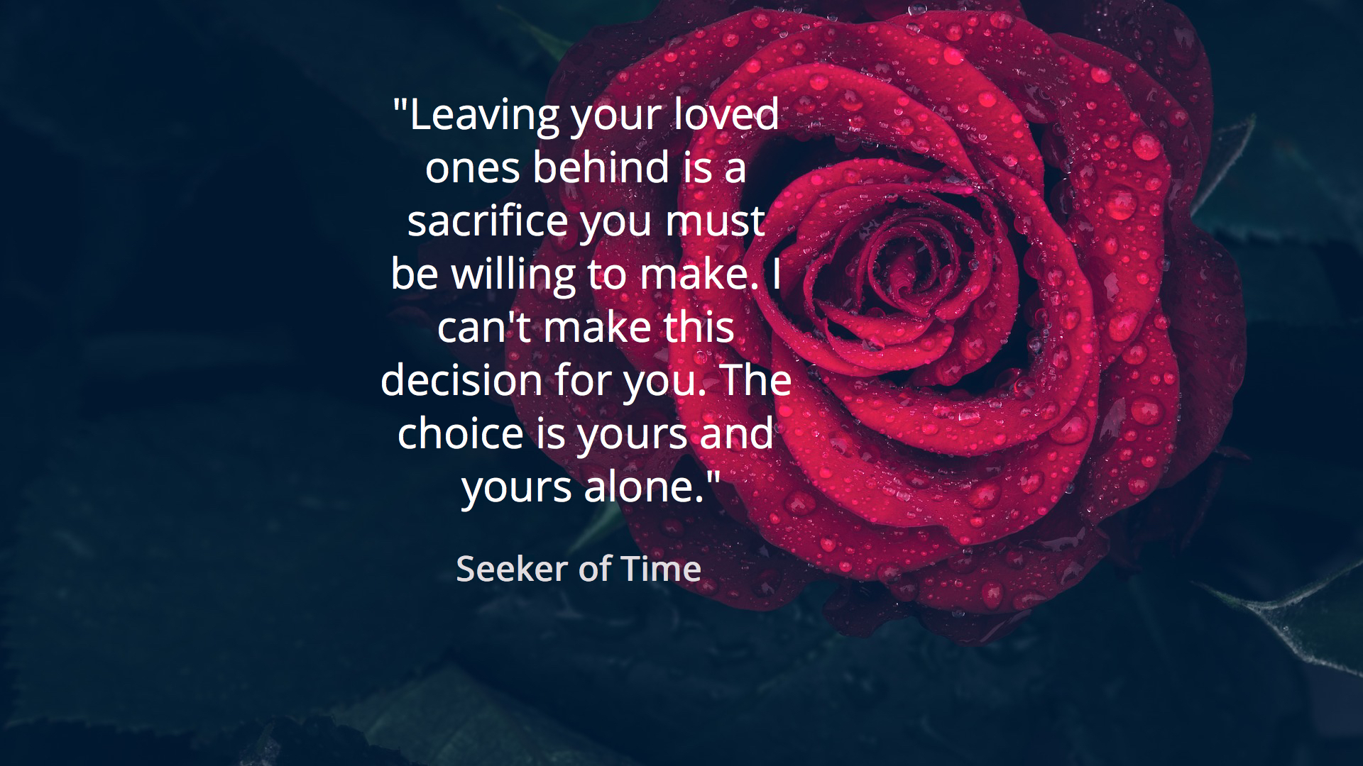 leaving your loved ones behind is a sacrifice you must be willing to make i cant...