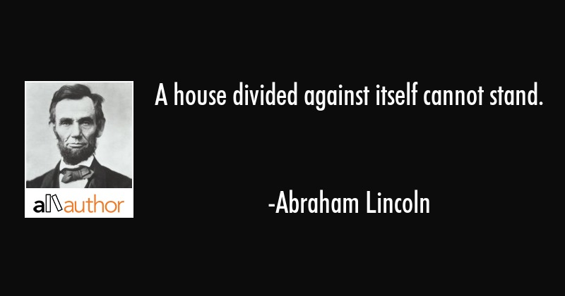 High Quality A House Divided Against Itself Cannot Stand    I Believe This Government  Cannot Endure Permanently ...