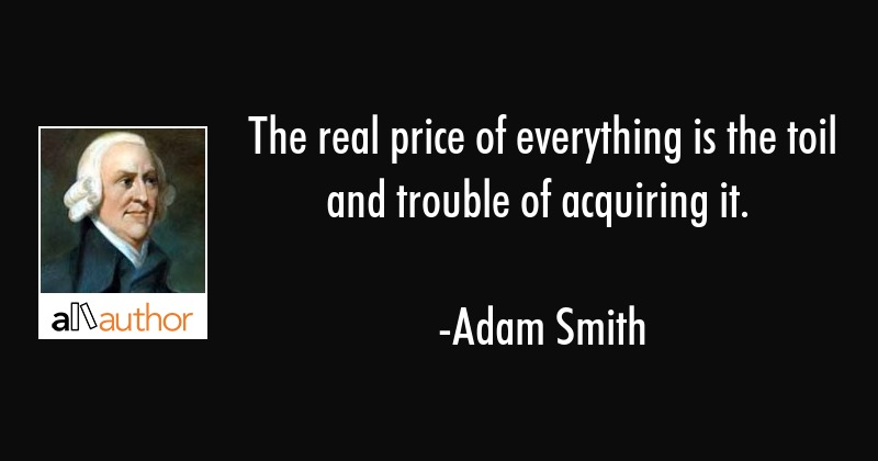 Adam Smith Quotes Enchanting The Real Price Of Everything Is The Toil And Quote