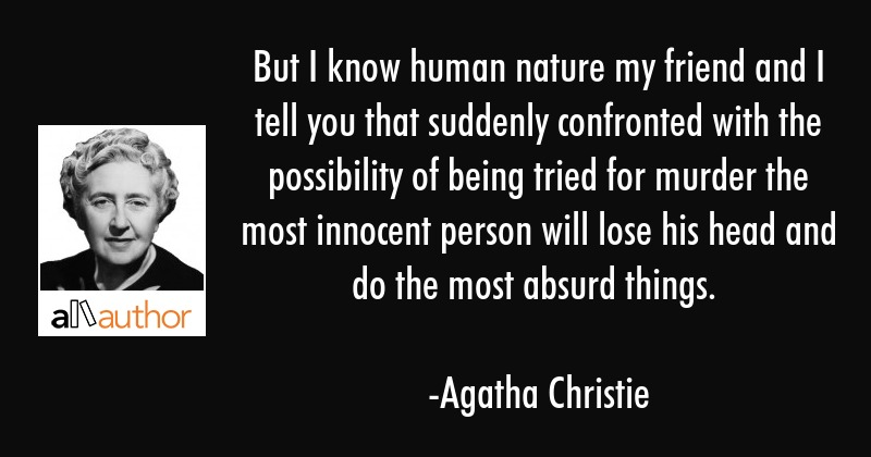 But I know human nature my friend and I tell you that suddenly confronted with the possibility of... - Agatha Christie Quote
