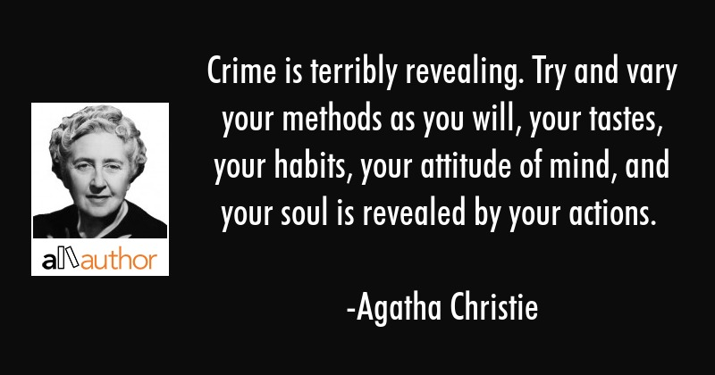 Crime is terribly revealing. Try and vary your methods as you will, your tastes, your habits, your... - Agatha Christie Quote