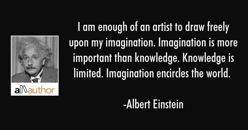 I am enough of an artist to draw freely upon my imagination. Imagination is more important than... - Albert Einstein Quote