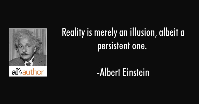 Reality Is Merely An Illusion Albeit A Very Quote