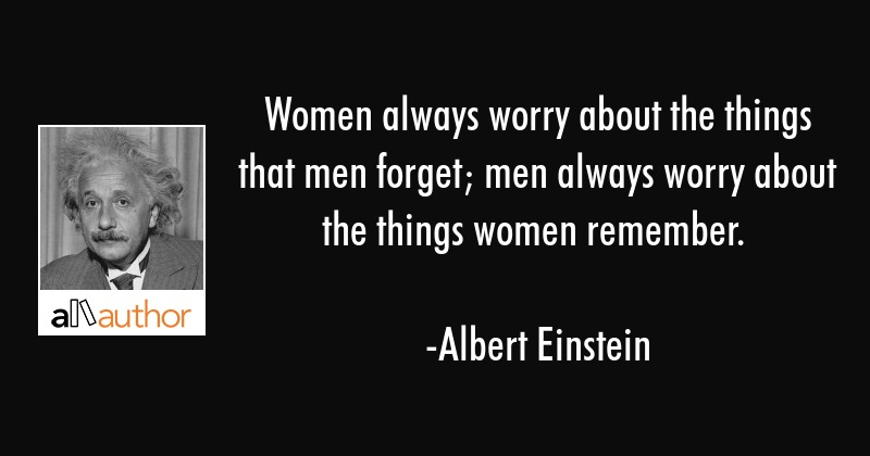 Women Always Worry About The Things That Men...