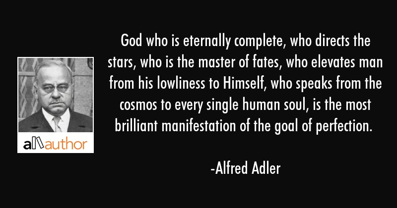 God who is eternally complete, who directs the stars, who is the master of fates, who elevates man... - Alfred Adler Quote