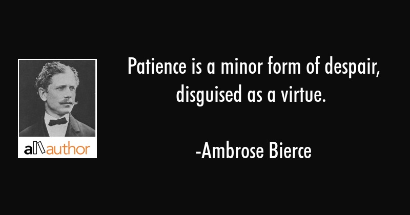 Patience Is A Minor Form Of Despair Quote