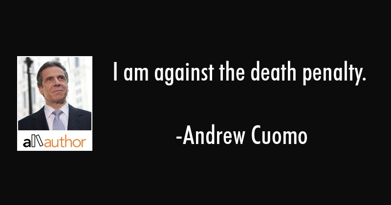 Death Penalty Quotes | I Am Against The Death Penalty Quote
