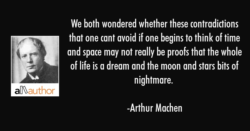 We both wondered whether these contradictions that one cant avoid if one begins to think of time... - Arthur Machen Quote