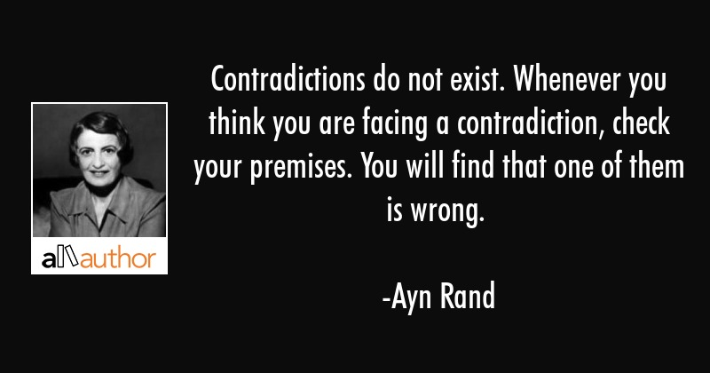Contradictions do not exist. Whenever you think you are facing a contradiction, check your... - Ayn Rand Quote