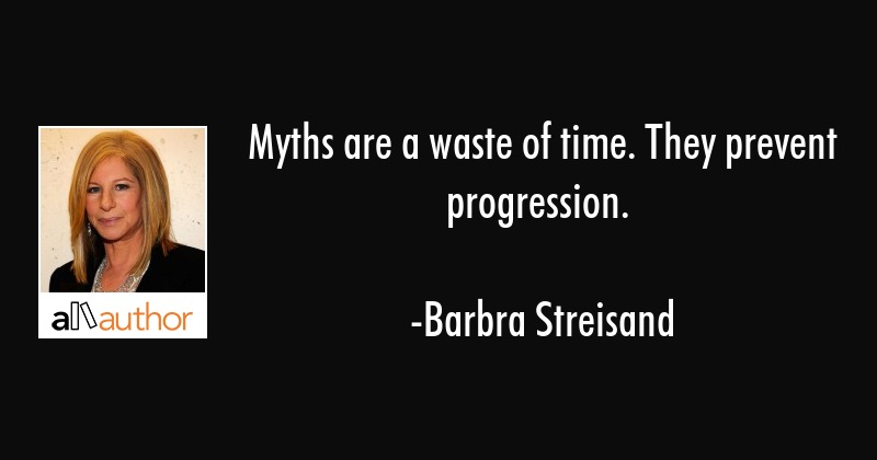 Myths Are A Waste Of Time They Prevent Quote