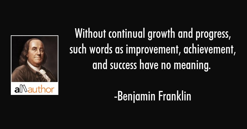 Without Continual Growth And Progress Such Quote