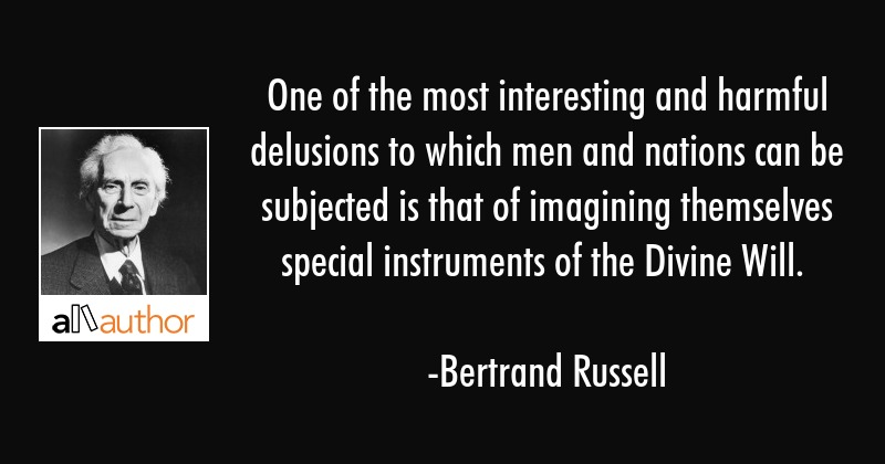 One of the most interesting and harmful delusions to which men and nations can be subjected is that... - Bertrand Russell Quote