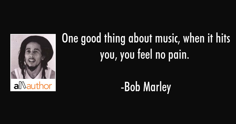 One Good Thing About Music When It Hits Quote
