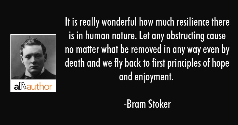 It is really wonderful how much resilience there is in human nature. Let any obstructing cause no... - Bram Stoker Quote