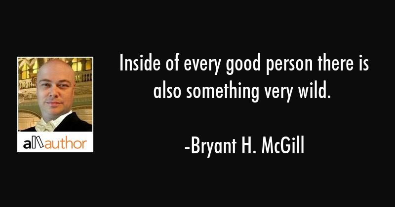 Inside Of Every Good Person There Is Also Quote