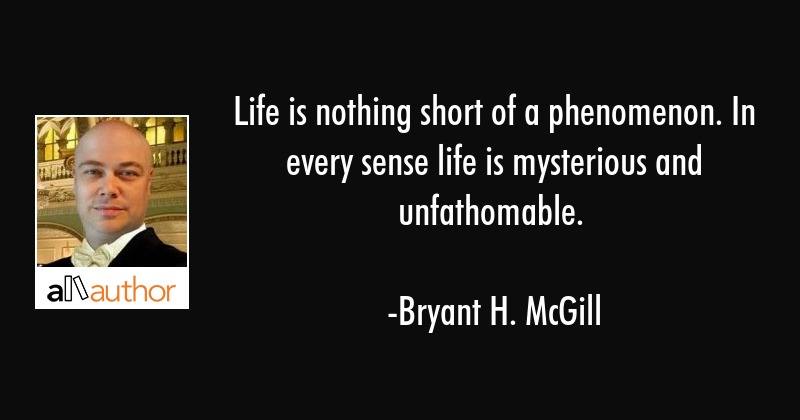Life Is Nothing Short Of A Phenomenon In Quote