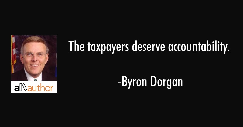 The taxpayers deserve accountability. - Byron Dorgan Quote