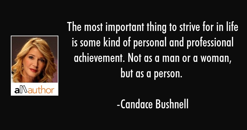 The most important thing to strive for in life is some kind of personal and professional... - Candace Bushnell Quote