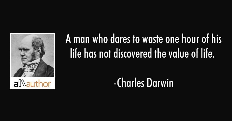 A Man Who Dares To Waste One Hour Of Life Quote Awesome Value Of Life Quotes
