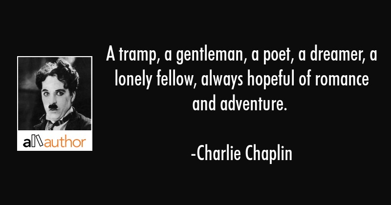 A tramp, a gentleman, a poet, a dreamer, a lonely fellow, always hopeful of romance and adventure. - Charlie Chaplin Quote