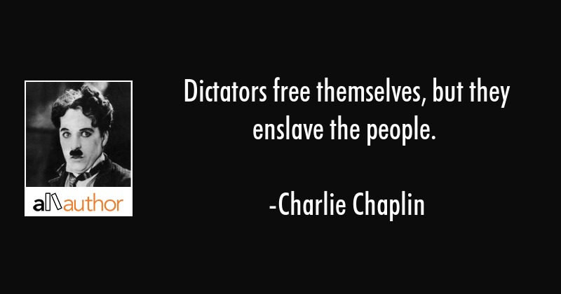 Dictators free themselves, but they enslave the people. - Charlie Chaplin Quote