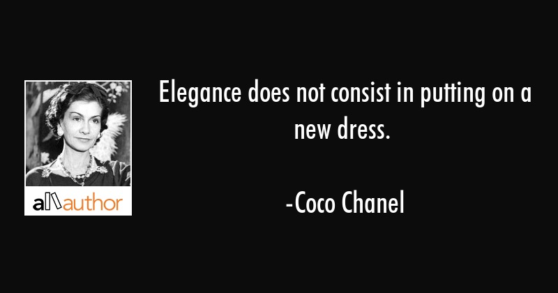 Elegance Does Not Consist In Putting On A Quote