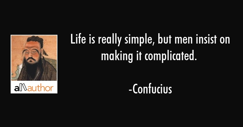 Life Is Really Simple But Men Insist On Quote