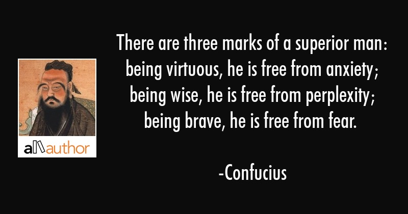 There Are Three Marks Of A Superior Man Quote