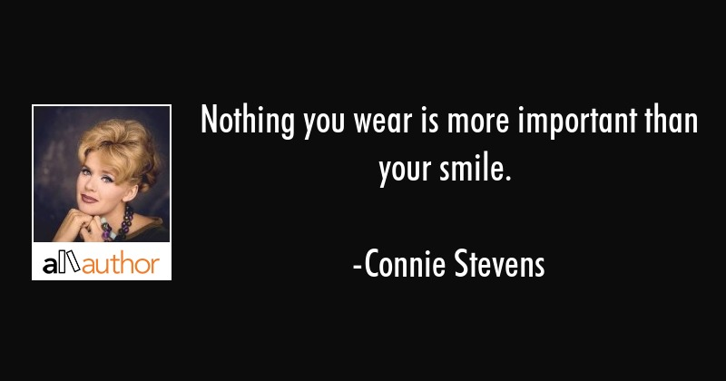 Nothing you wear is more important than your smile. - Connie Stevens Quote