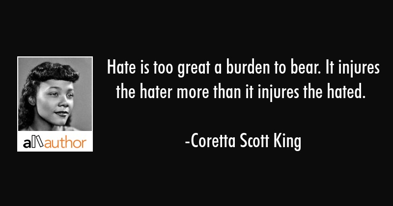 Hate Is Too Great A Burden To Bear It Quote Interesting Coretta Scott King Quotes