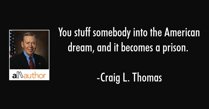 Quotes About The American Dream Classy You Stuff Somebody Into The American Dream Quote