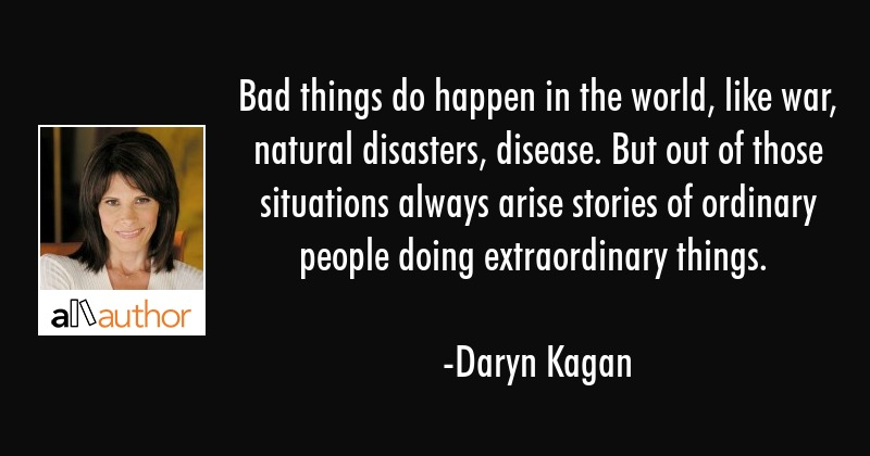 Bad Things Do Happen In The World Like War Quote
