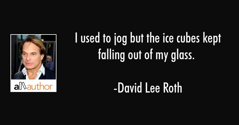 I Used To Jog But The Ice Cubes Kept Falling Quote