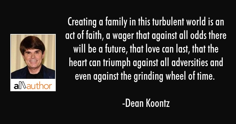 Creating A Family In This Turbulent World Is Quote