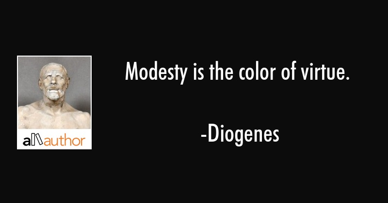 Modesty is the color of virtue. - Diogenes Quote