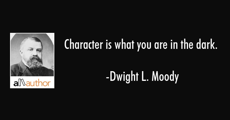 Character is what you are in the dark quote character is what you are in the dark dwight l moody quote altavistaventures Images