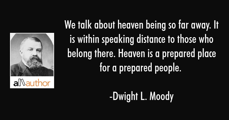 We Talk About Heaven Being So Far Away It Quote