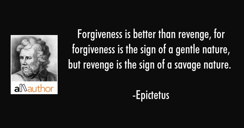 Forgiveness Is Better Than Revenge For Quote
