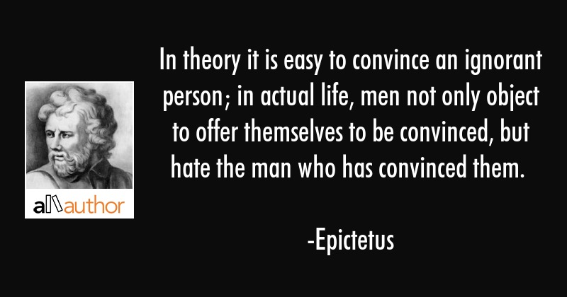 In Theory It Is Easy To Convince An Ignorant Quote