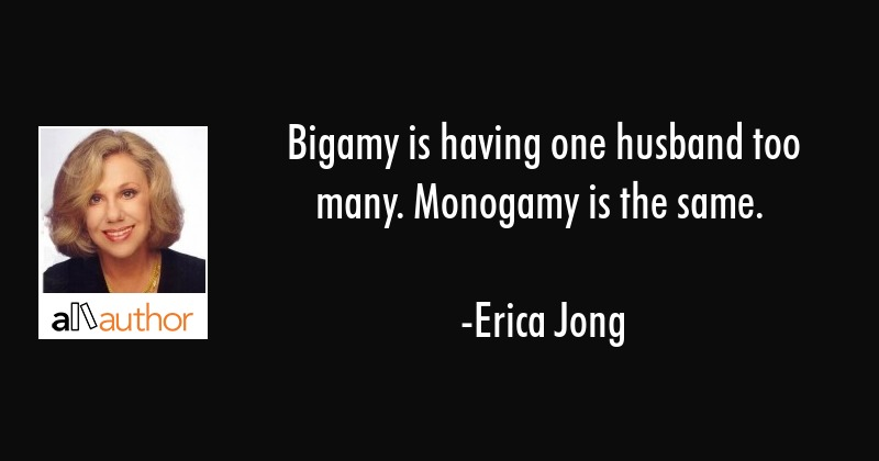 Bigamy is having one husband too many. Monogamy is the same. - Erica Jong Quote
