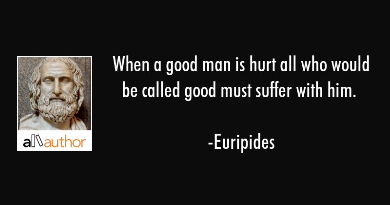 When A Good Man Is Hurt All Who Would Be Quote