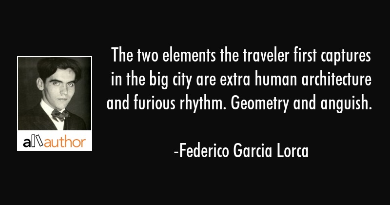 The two elements the traveler first captures in the big city are extra human architecture and... - Federico Garcia Lorca Quote