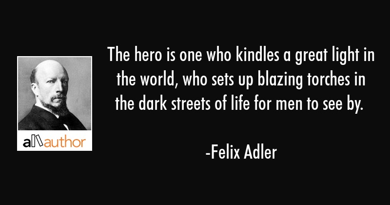 The Hero Is One Who Kindles A Great Light In Quote