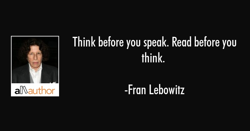 Think Before You Speak Read Before You Quote