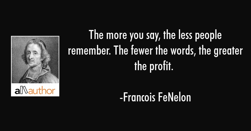 The More You Say The Less People Remember Quote