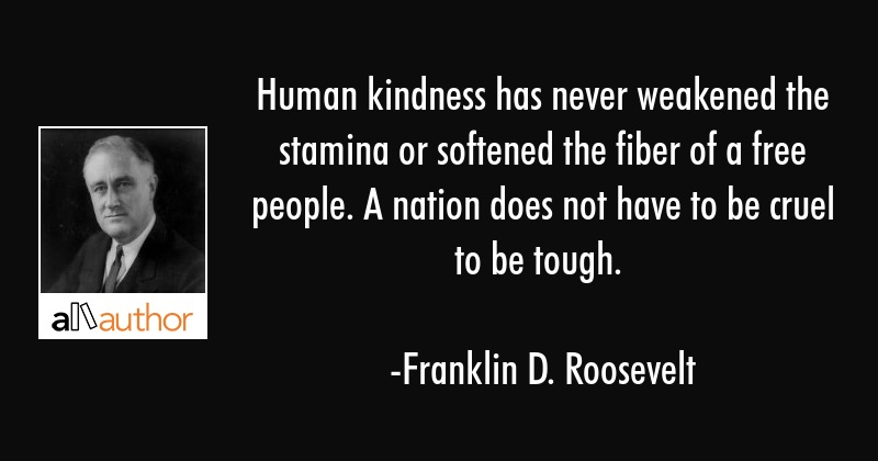 Human Kindness Has Never Weakened The Quote Inspiration Franklin D Roosevelt Quotes