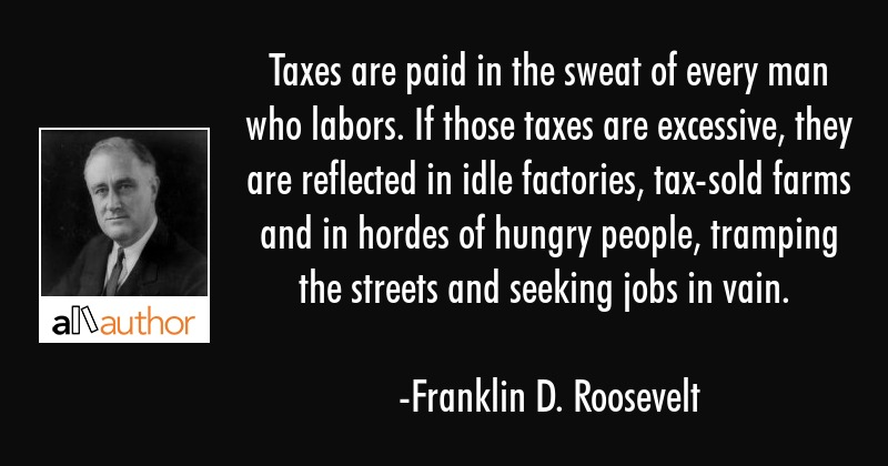 Taxes Are Paid In The Sweat Of Every Man Who Quote Beauteous Tax Quotes