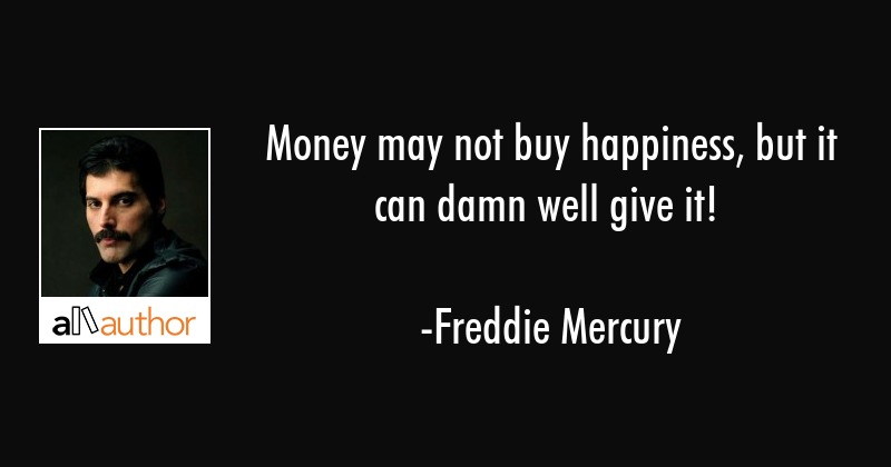 Money May Not Buy Happiness But It Can Damn Quote