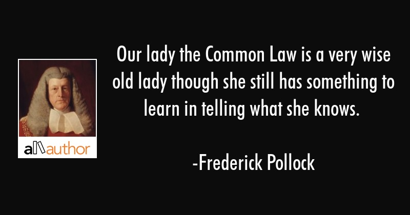 Our lady the Common Law is a very wise old lady though she still has something to learn in telling... - Frederick Pollock Quote